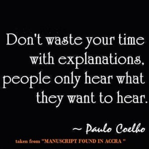 Don't waste your time with explanations, people only hear what they want to hear.