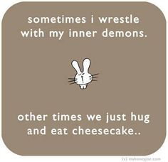 Sometimes I wrestle with my inner demons