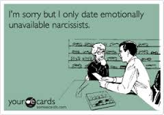 I'm sorry but I only date emotionally unavailable narcissists